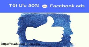 Cách Cắt Giảm 50% Chi Phí Quảng Cáo Và Vận Hành Facebook theo kinh nghiệm cá nhân